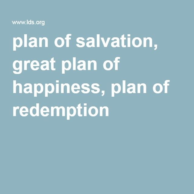 plan of salvation, great plan of happiness, plan of redemption