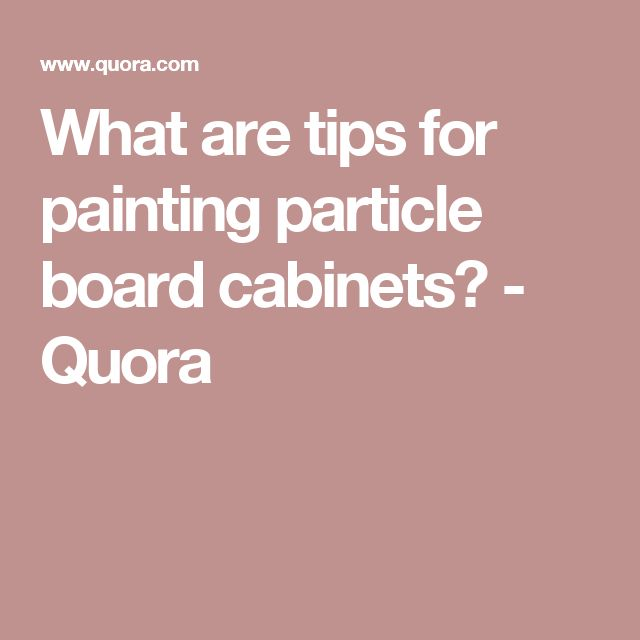 What are tips for painting particle board cabinets ...