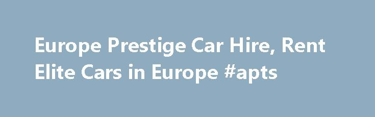 Europe Prestige Car Hire, Rent Elite Cars in Europe #apts http://rental.remmont.com/europe-prestige-car-hire-rent-elite-cars-in-europe-apts/  #prestige car rental # Europe prestige car Rental. Rent Luxury Cars In Any Location Across Europe Premium & Classic Rentals – Hire Exclusive Prestige Car Models in Europe Prestige Car Rentals in Europe – Top Search Results Refine Search: Renting a BMW 1 Series Coupe in Europe rewards you with a drive in one of...