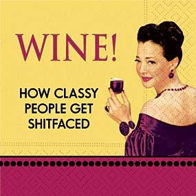 LimeDiva - WINE! How Classy People Get Shitfaced! Cocktail Napkins, $4.99 (http://www.limediva.com/products/wine-how-classy-people-get-shitfaced-cocktail-napkins.html)