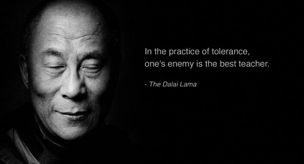 in the practice of tolerance, one's enemy is the best teacher // dalai lama