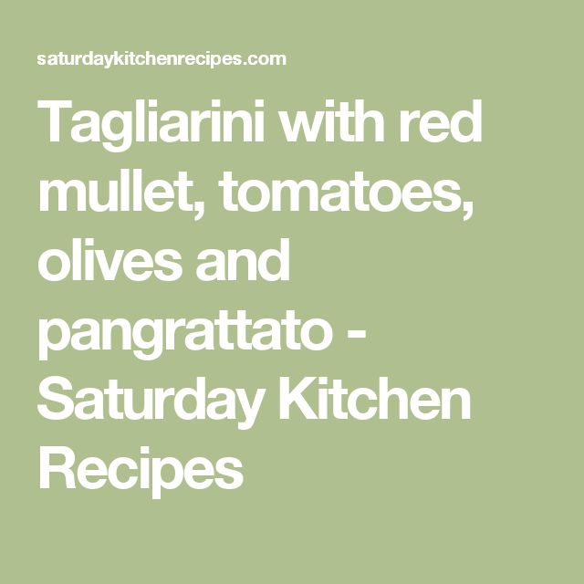 Tagliarini with red mullet, tomatoes, olives and pangrattato - Saturday Kitchen Recipes