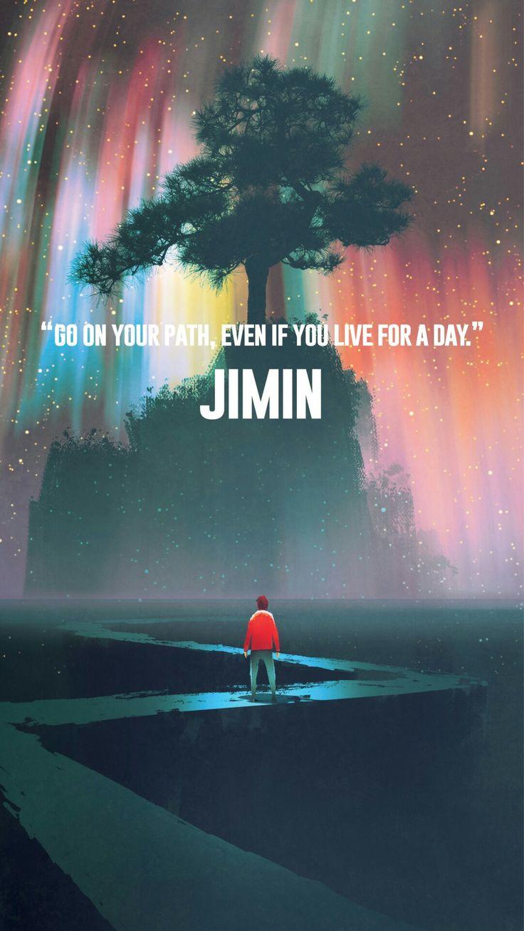 ''Continue seu caminho, mesmo que você viva por um dia.'' - Jimin
