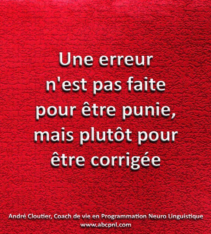 Une erreur n'est pas faite pour être punie, mais plutôt pour être corrigée.