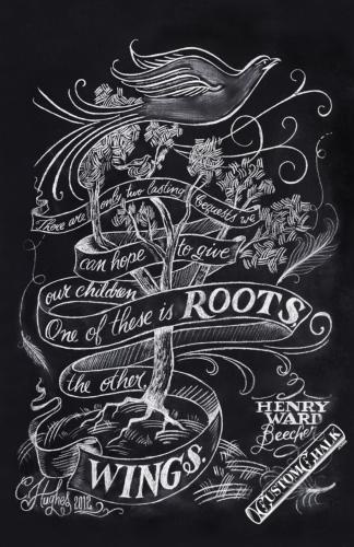 Chalk artist for hire - chalkboard quote - There are only two lasting bequests we can hope to give our children, one of these is ROOTS the other, WINGS. Henry Ward Beecher quote.  CustomChalk.com