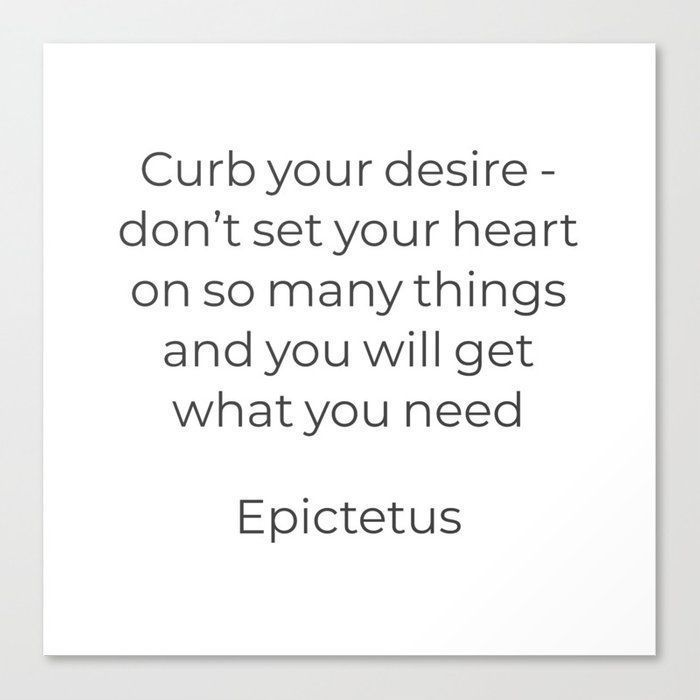 Curb your desire – Epictetus Stoic Quote Canvas Pr…
