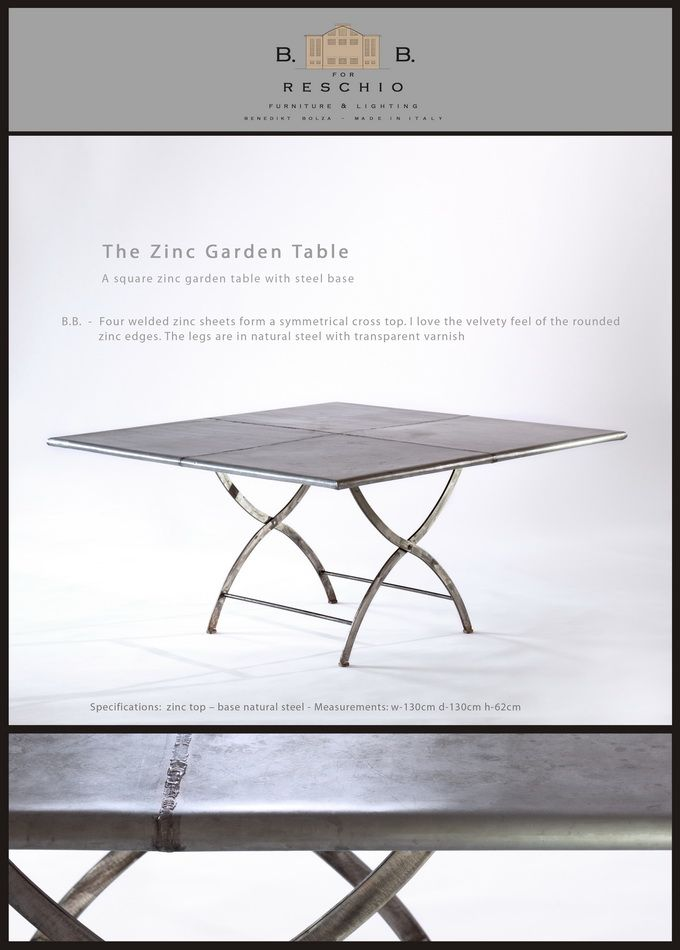 BB for Reschio - The Zinc Garden Table -  A square zinc garden table with steel base B.B. -	Four welded zinc sheets form a symmetrical cross top. I love the velvety feel of the rounded zinc edges. The legs are in natural steel with transparent varnish www.reschio.com