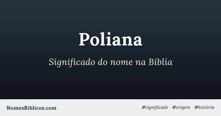 Poliana é frequentemente relacionada a significações próximas de soberana e graciosa por conta de traduções mais literais empregadas a este título...