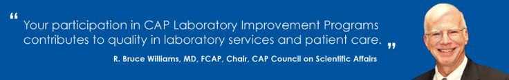 COLLEGE OF AMERICAN PATHOLOGIST- Rely on the CAP for confidence, so you can focus on the patient.