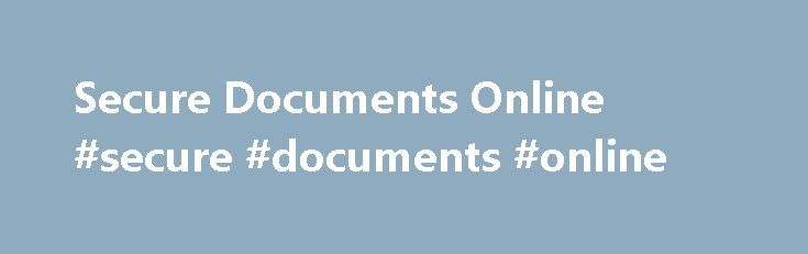 Secure Documents Online #secure #documents #online http://illinois.nef2.com/secure-documents-online-secure-documents-online/  # Secure Documents Online Secure Documents Online with DocuSign Increasing numbers of people access documents from a variety of places, which reconfirms the importance of online security for documents. DocuSign, the world s most advanced electronic signature platform, provides the highest level of online document security. DocuSign Trust Network , is a suite of…