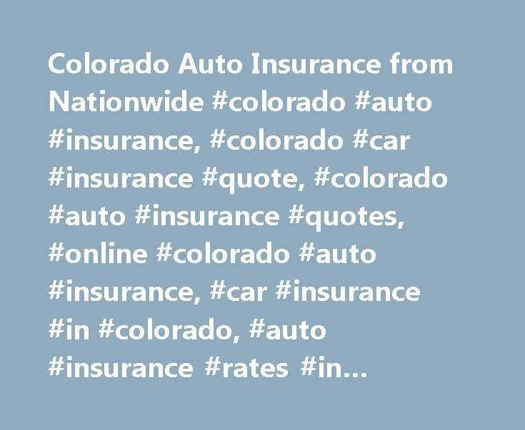 Colorado Auto Insurance from Nationwide #colorado #auto #insurance, #colorado #car #insurance #quote, #colorado #auto #insurance #quotes, #online #colorado #auto #insurance, #car #insurance #in #colorado, #auto #insurance #rates #in #colorado http://south-africa.remmont.com/colorado-auto-insurance-from-nationwide-colorado-auto-insurance-colorado-car-insurance-quote-colorado-auto-insurance-quotes-online-colorado-auto-insurance-car-insurance-in-color/  # Colorado Auto Insurance Colorado Links…