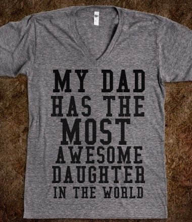 Hey, I found this really awesome Etsy listing at https://www.etsy.com/listing/185315937/my-dad-has-the-most-awesome-daughter-t