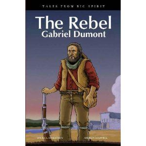The Rebel: Gabriel Dumont by David Alexander Robertson