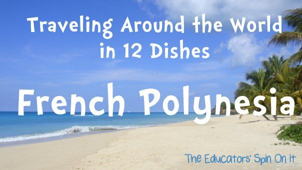 Traveling Around the World in 12 Dishes.  We've arrived French Polynesia!  Come bake some coconut bread with us and learn about the fruits and veggies from the Islands.  {The Educators' Spin On It}