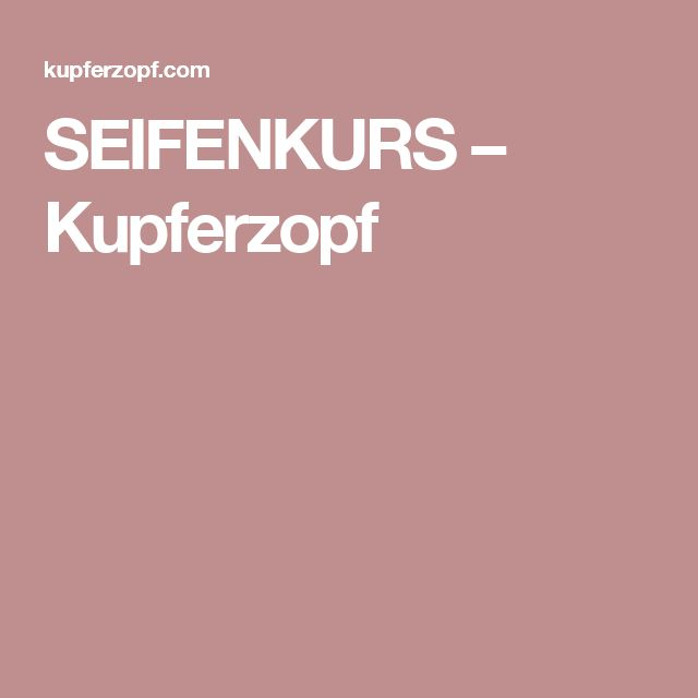 SEIFENKURS – Kupferzopf