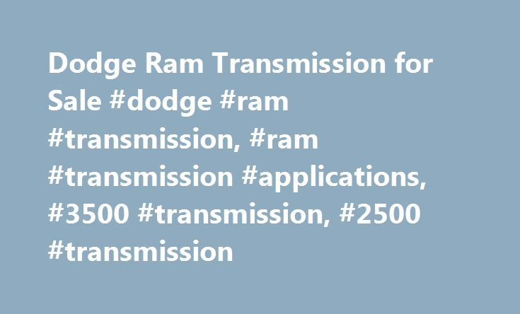 Dodge Ram Transmission for Sale #dodge #ram #transmission, #ram #transmission #applications, #3500 #transmission, #2500 #transmission http://boston.remmont.com/dodge-ram-transmission-for-sale-dodge-ram-transmission-ram-transmission-applications-3500-transmission-2500-transmission/  # Smart Parts Dodge Ram transmission sale The price of our Dodge Ram transmissions have been reduced to an all time low. Every Ram transmission has been built by a certified builder and comes with our nation wide…