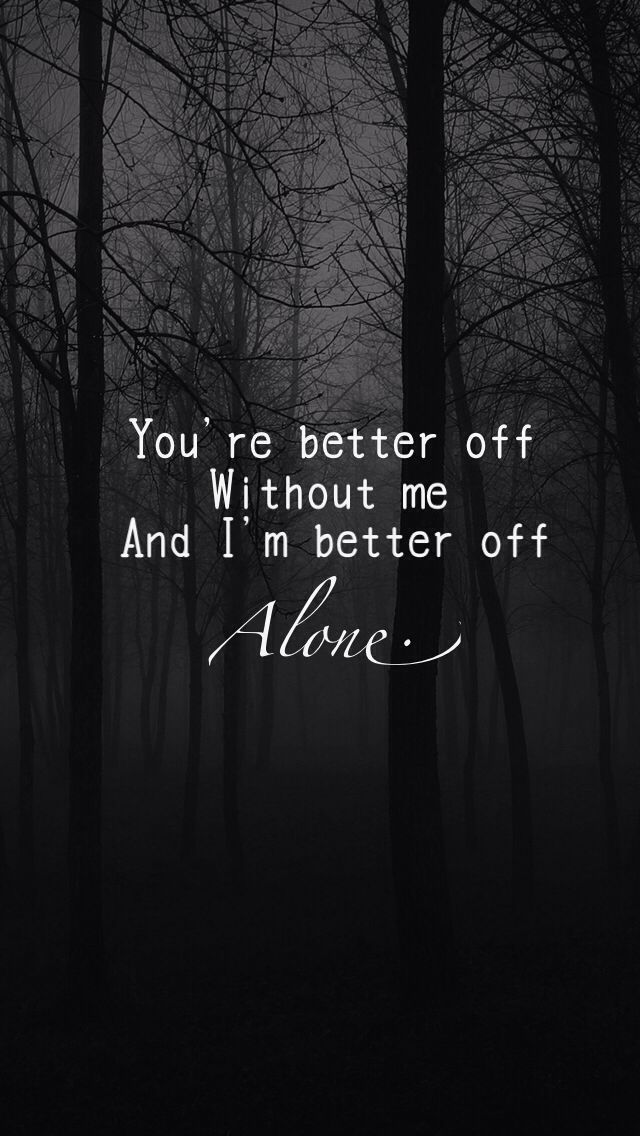 Better Off Alone Sad Quote: The 25+ Best Better Off Alone Quotes Ideas On Pinterest