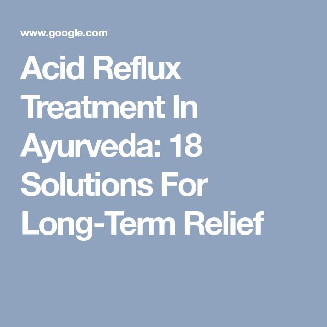 Acid Reflux Treatment In Ayurveda: 18 Solutions For Long-Term Relief