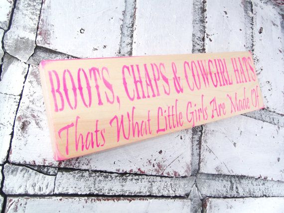 """Cowgirl Sign """"Boots chaps & cowgirl hats, that's what little girls are made of"""""""