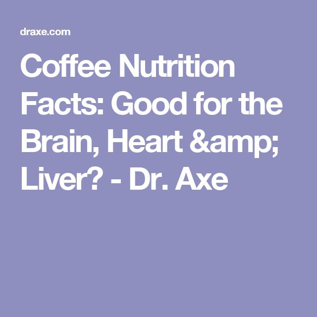 Coffee Nutrition Facts: Good for the Brain, Heart & Liver? - Dr. Axe
