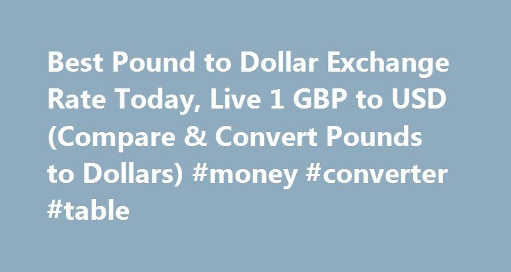 Best Pound to Dollar Exchange Rate Today, Live 1 GBP to USD (Compare & Convert Pounds to Dollars) #money #converter #table http://currency.nef2.com/best-pound-to-dollar-exchange-rate-today-live-1-gbp-to-usd-compare-convert-pounds-to-dollars-money-converter-table/  #pound exchange rate # Best Pound to Dollar Exchange Rate (GBP/USD) Today FREE over £700£7.50 Under £700 The tourist exchange rates were valid at Friday 28th of October 2016 08:46:37 AM, however, please check with relevant currency…