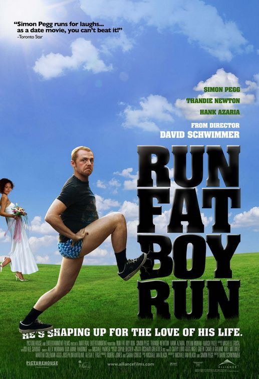 Run Fat Boy Run. Simon Pegg is awesome. All my marathon and half-marathon friends must see this!