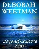 Beyond Captive Seas, an ebook by Deborah Weetman at Smashwords