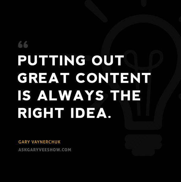 Putting out great content is always the right idea. - Gary Vaynerchuk #askgaryvee