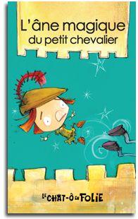 Série chat-ô-folie - L'âne magique du petit chevalier, Alain M. Bergeron | 15 mini-romans dans cette série