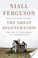 The great degeneration : how institutions decay and economies die / Niall Ferguson