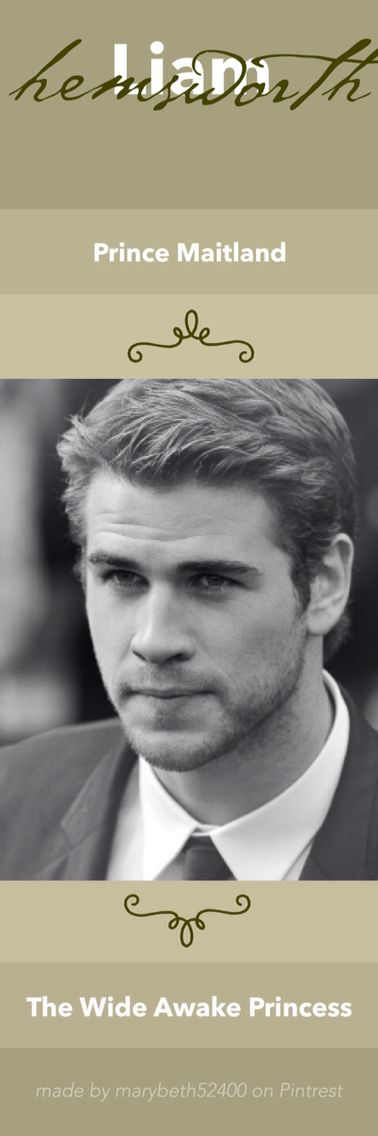 Liam Hemsworth as Prince Maitland from The Wide Awake Princess Series by E. D. Baker.  (1/1)