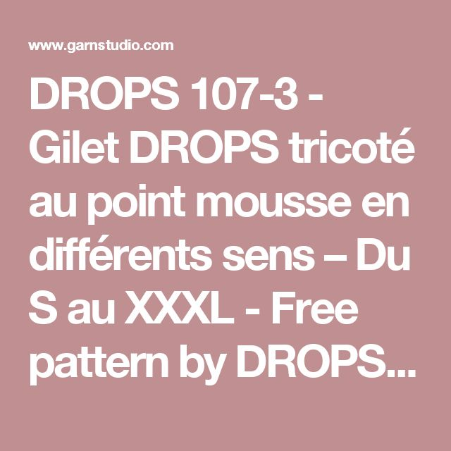 DROPS 107-3 - Gilet DROPS tricoté au point mousse en différents sens  – Du S au XXXL - Free pattern by DROPS Design