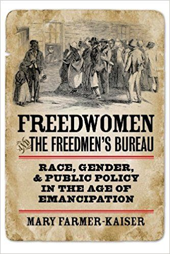 Freedwomen and the Freedmen's Bureau : race, gender, and public policy in the age of emancipation / Mary Farmer-Kaiser