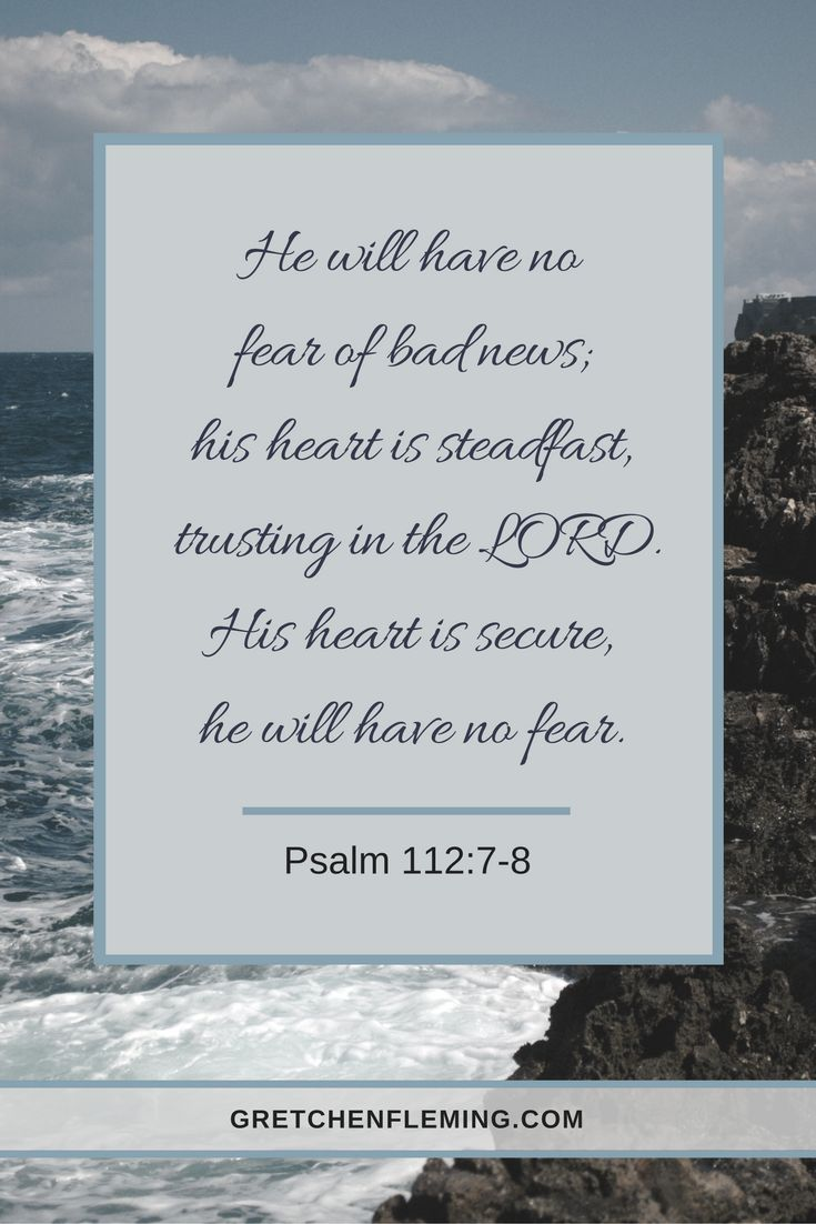 Prevail against the fear of bad news through Psalm 112:7-8.