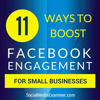 Small businesses are winning on Facebook more than ever before. Here are 11 ways to boost #facebook engagement for #smallbusiness | via #SocialMedia Examiner. #digitalmarketing #socialmedia