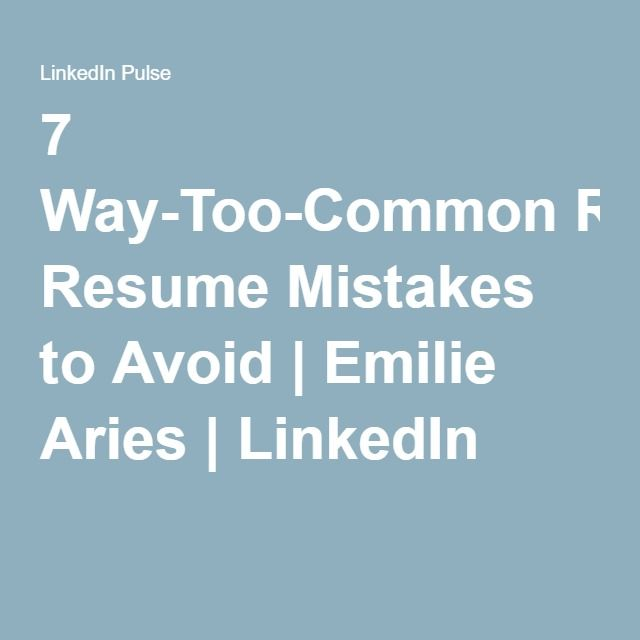 7 Way-Too-Common Resume Mistakes to Avoid Emilie Aries - resume mistakes