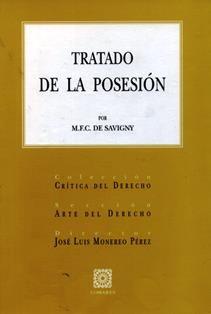 """Tratado de la posesión : según los principios del derecho romano / M. F. C. de Savigny ; edición y estudio preliminar """"Ciencia del derecho en Savigny"""" de José Luis Monereo Pérez. 346.44 S25"""