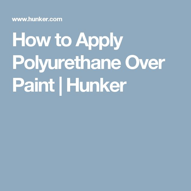How to Apply Polyurethane Over Paint | Hunker