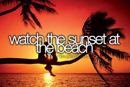 Watch the sunset at the beach.