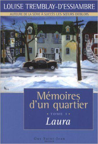 Mémoires d'un quartier, tome 1: Laura: Amazon.com: Louise Tremblay-D'Essiambre…