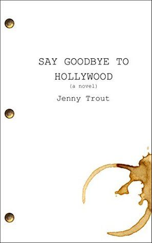 Say Goodbye to Hollywood Book Review *JennyTrout*