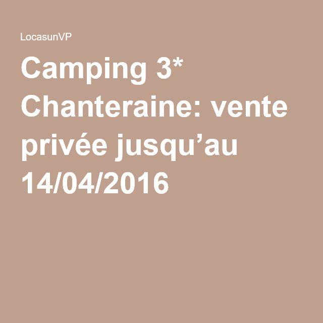Camping 3* Chanteraine: vente privée jusqu'au 14/04/2016