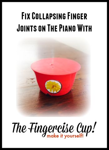 The Amazing Fingercise Cup, A DIY Tool For Fixing Your Piano Student's Collapsing Finger Joints