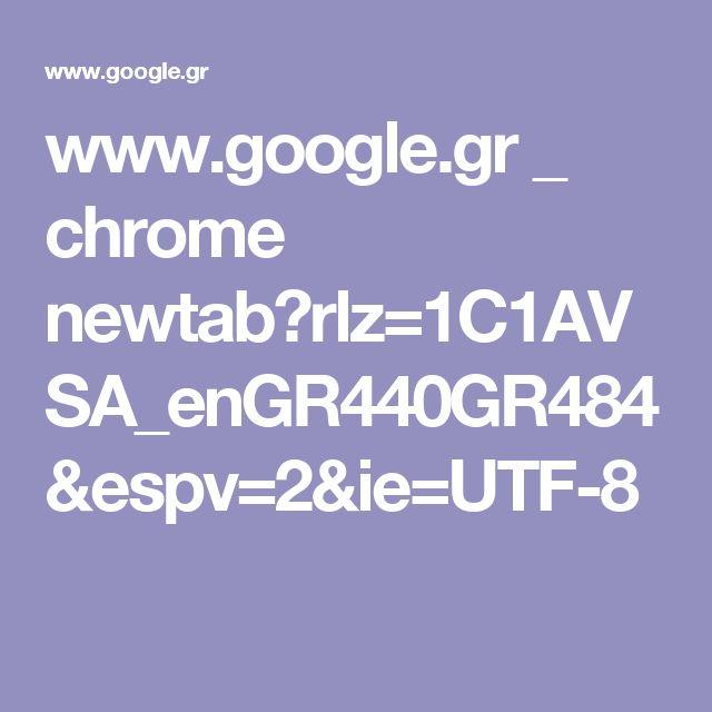 www.google.gr _ chrome newtab?rlz=1C1AVSA_enGR440GR484&espv=2&ie=UTF-8