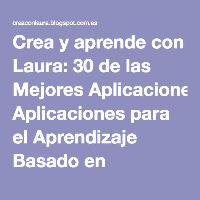 Crea y aprende con Laura: 30 de las Mejores Aplicaciones para el Aprendizaje Basado en Proyectos