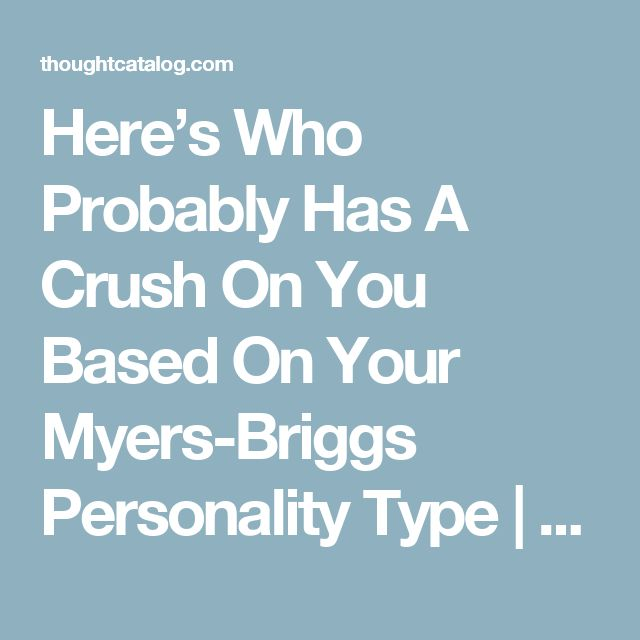 Here's Who Probably Has A Crush On You Based On Your Myers-Briggs Personality Type | Thought Catalog