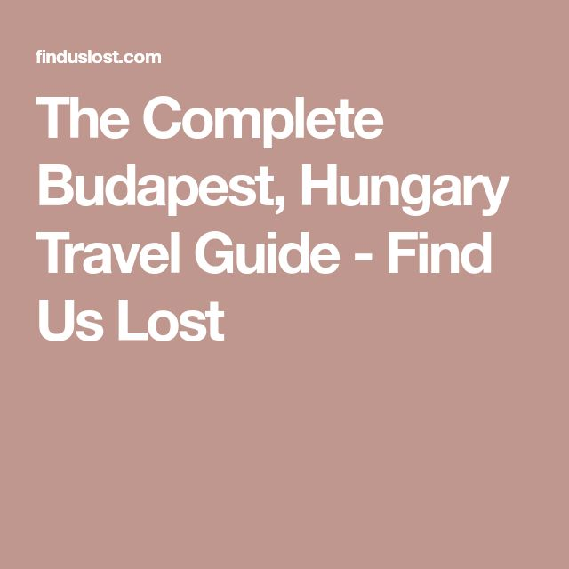 The Complete Budapest, Hungary Travel Guide - Find Us Lost