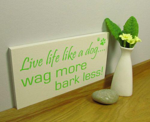 Dog sign. Dog lovers gift. Live life like a dog....wag more bark less!