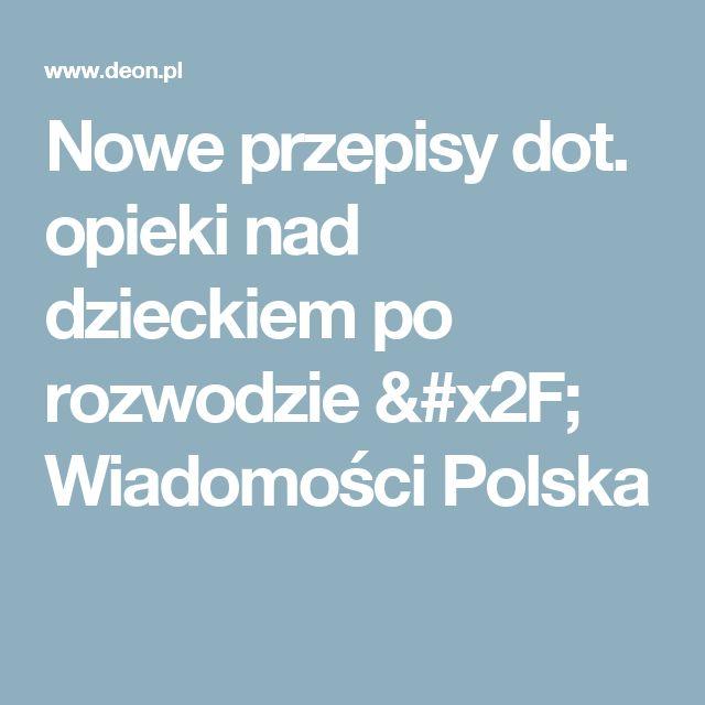 Nowe przepisy dot. opieki nad dzieckiem po rozwodzie / Wiadomości Polska