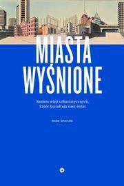 ksiazka tytuł: Miasta wyśnione autor: Wade Graham